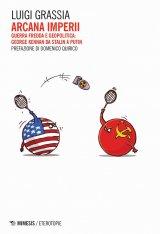 """""""Arcana imperii. Guerra fredda e geopolitica: George Kennan da Stalin a Putin"""" di Luigi Grassia"""
