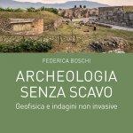 """""""Archeologia senza scavo. Geofisica e indagini non invasive"""" di Federica Boschi"""