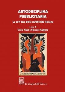 Autodisciplina pubblicitaria. La soft law della pubblicità italiana, Chiara Alvisi, Vincenzo Guggino