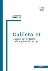 """""""Callisto III. L'uomo dimenticato tra le pagine del tempo"""" di Gianluca Lorenzetti"""