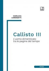 Callisto III. L'uomo dimenticato tra le pagine del tempo, Gianluca Lorenzetti