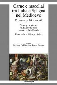 Carne e macellai tra Italia e Spagna nel Medioevo. Economia, politica, società, Beatrice Del Bo, Igor Santos Salazar