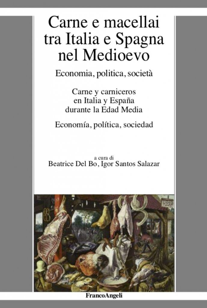 """""""Carne e macellai tra Italia e Spagna nel Medioevo. Economia, politica, società"""" a cura di Beatrice Del Bo e Igor Santos Salazar"""