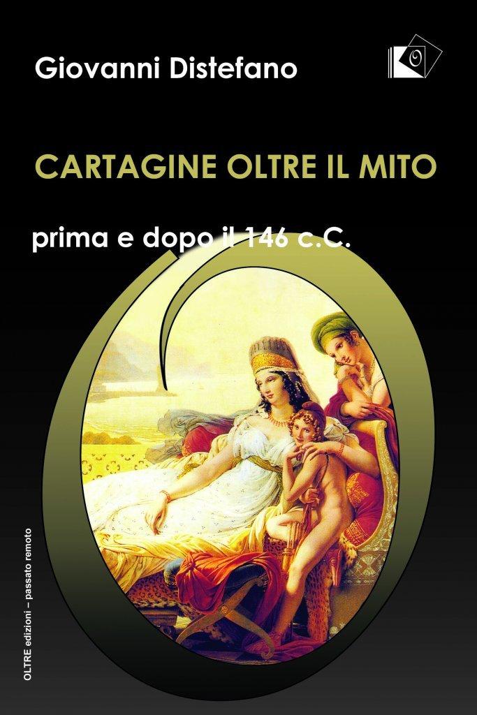 """""""Cartagine oltre il mito. Prima e dopo il 146 a. C."""" di Giovanni Di Stefano"""