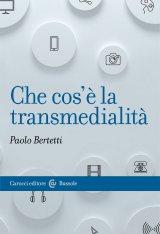 """""""Che cos'è la transmedialità"""" di Paolo Bertetti"""