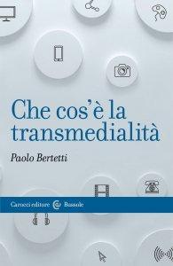 Che cos'è la transmedialità, Paolo Bertetti