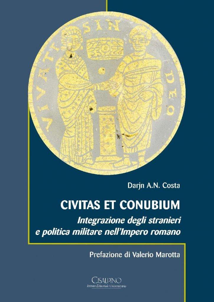"""""""<em>Civitas et conubium</em>. Integrazione degli stranieri e politica militare nell'Impero romano"""" di Darjn Aaron Nigel Costa"""