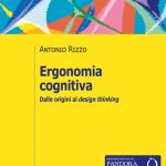 """""""Ergonomia cognitiva. Dalle origini al design thinking"""" di Antonio Rizzo"""