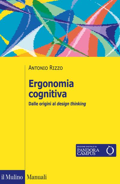 Ergonomia cognitiva. Dalle origini al design thinking, Antonio Rizzo