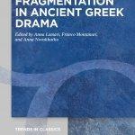 """Fragmentation in Ancient Greek Drama"" a cura di Franco Montanari, Anna A. Lamari e Anna Novokhatko"