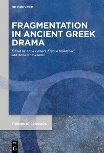 Fragmentation in Ancient Greek Drama, Franco Montanari, Anna A. Lamari, Anna Novokhatko