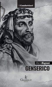 Genserico. Il re dei Vandali che piegò Roma, Alberto Magnani