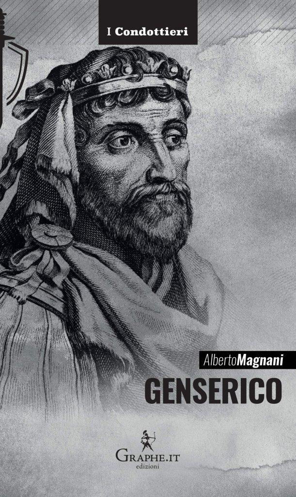 """""""Genserico. Il re dei Vandali che piegò Roma"""" di Alberto Magnani"""