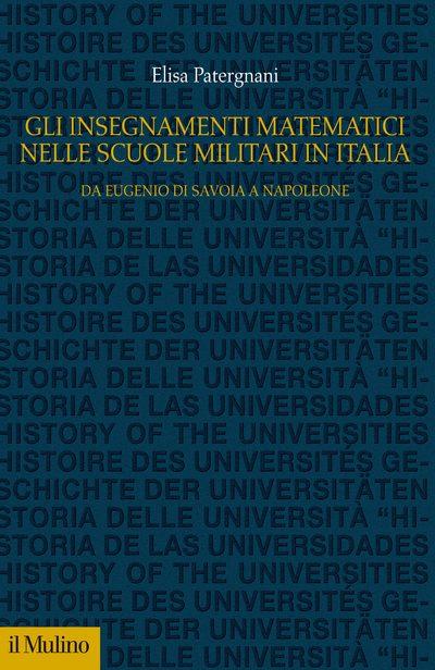 """""""Gli insegnamenti matematici nelle Scuole militari in Italia"""" di Elisa Patergnani"""