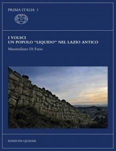 """I Volsci. Un popolo """"liquido"""" nel Lazio antico, Massimiliano Di Fazio"""