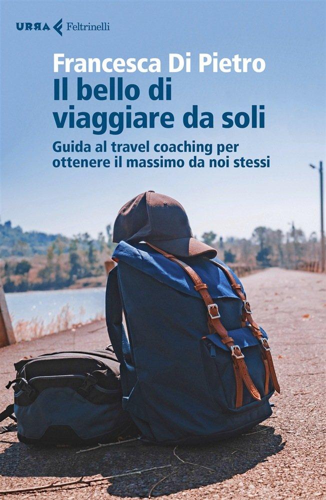 """""""Il bello di viaggiare da soli"""" di Francesca Di Pietro"""