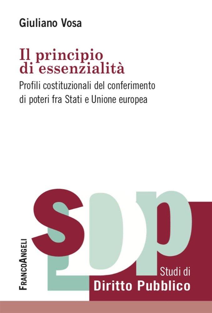 """""""Il principio di essenzialità. Profili costituzionali del conferimento di poteri fra Stati e Unione europea"""" di Giuliano Vosa"""