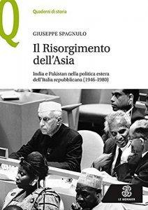 Il Risorgimento dell'Asia. India e Pakistan nella politica estera dell'Italia repubblicana (1946-1980), Giuseppe Spagnulo