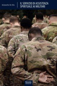 Il servizio di assistenza spirituale ai militari. Tra diritto confessionale e diritto dello Stato, Antonello De Oto