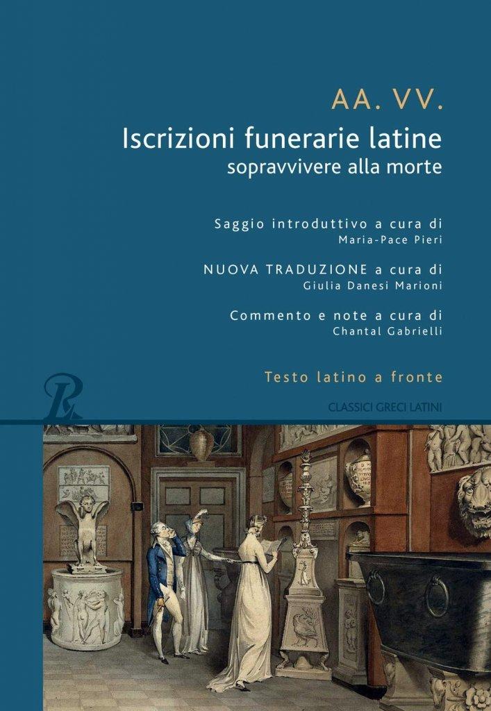 """""""Iscrizioni funerarie latine. Sopravvivere alla morte"""" a cura di Chantal Gabrielli, Maria-Pace Pieri e Giulia Danesi Marioni"""
