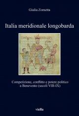 """""""Italia meridionale longobarda. Competizione, conflitto e potere politico a Benevento (secoli VIII-IX)"""" di Giulia Zornetta"""