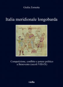 Italia meridionale longobarda. Competizione, conflitto e potere politico a Benevento (secoli VIII-IX), Giulia Zornetta