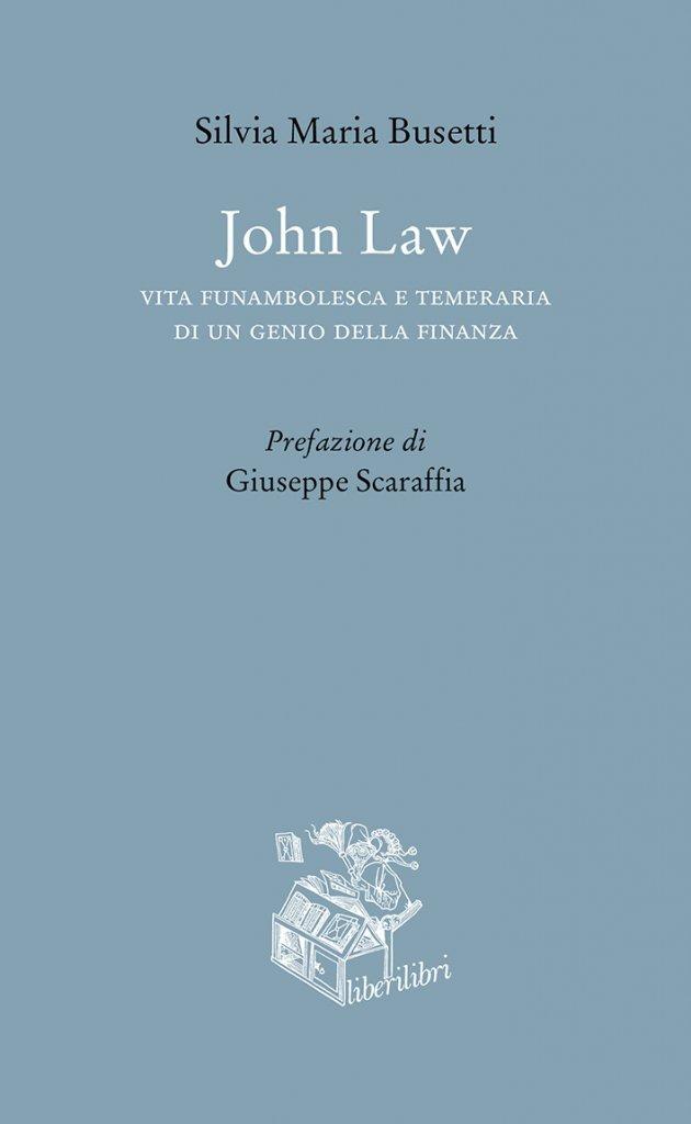 """""""John Law. Vita funambolesca e temeraria di un genio della finanza"""" di Silvia Maria Busetti"""