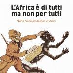 """L'Africa è di tutti ma non per tutti. Storia coloniale italiana in Africa"" di Martina Guadalti"