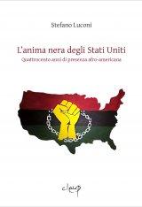 """""""L'anima nera degli Stati Uniti. Quattrocento anni di presenza afro-americana"""" di Stefano Luconi"""