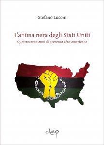 L'anima nera degli Stati Uniti. Quattrocento anni di presenza afro-americana, Stefano Luconi