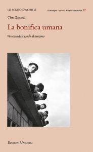 La bonifica umana. Venezia dall'esodo al turismo, Clara Zanardi