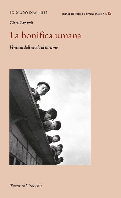 """""""La bonifica umana. Venezia dall'esodo al turismo"""" di Clara Zanardi"""