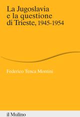 """""""La Jugoslavia e la questione di Trieste, 1945-1954"""" di Federico Tenca Montini"""