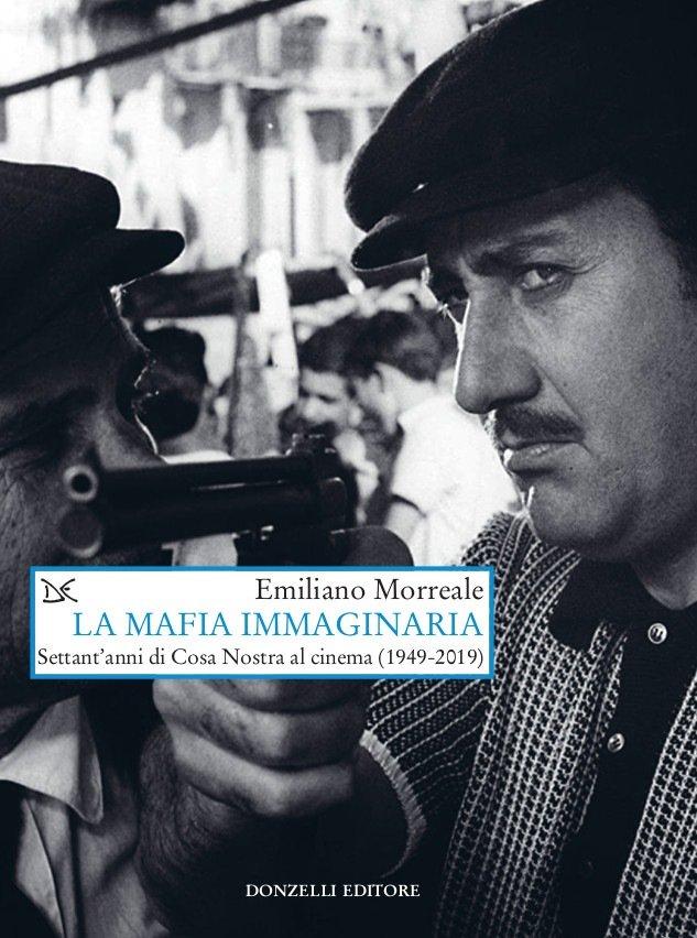 """""""La mafia immaginaria. Settant'anni di Cosa Nostra al cinema (1949-2019)"""" di Emiliano Morreale"""