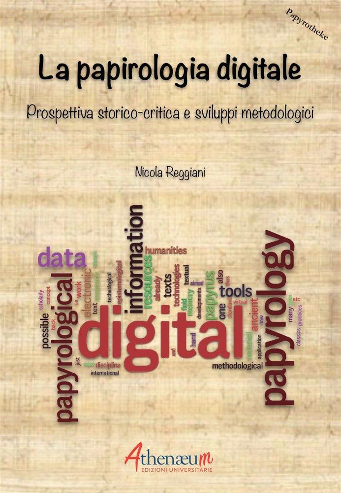 """""""La papirologia digitale. Prospettiva storico-critica e sviluppi metodologici"""" di Nicola Reggiani"""
