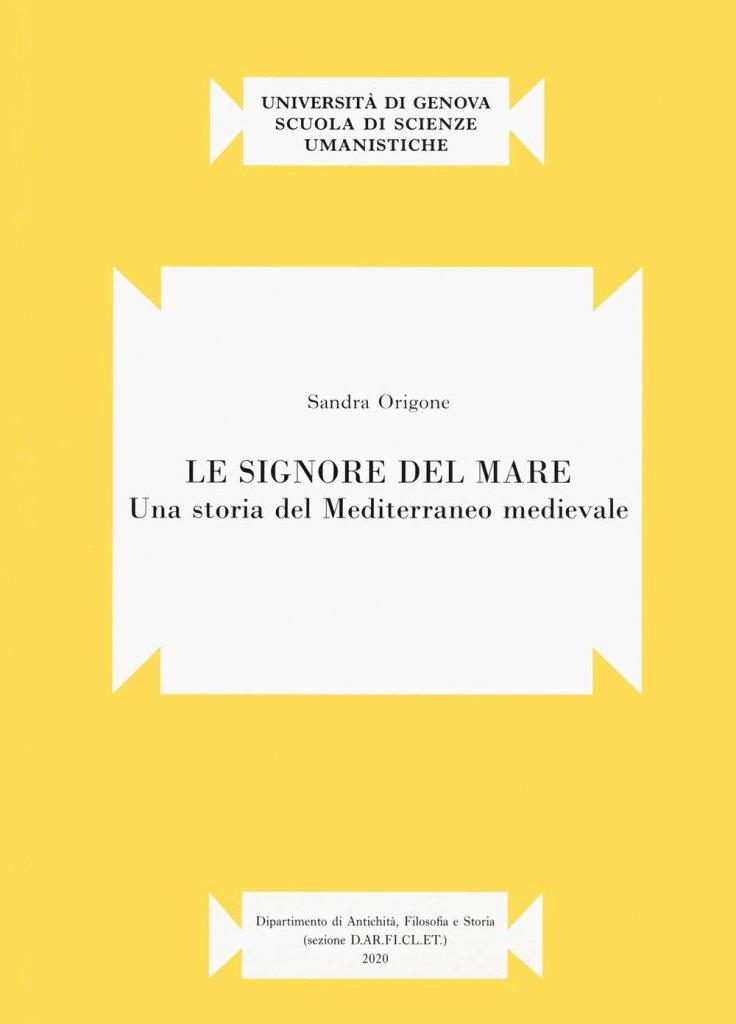 """""""Le signore del mare. Una storia del Mediterraneo medievale"""" di Sandra Origone"""