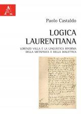 """""""Logica Laurentiana. Lorenzo Valla e la linguistica riforma della metafisica e della dialettica"""" di Paolo Castaldo"""
