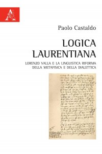 Logica Laurentiana. Lorenzo Valla e la linguistica riforma della metafisica e della dialettica, Paolo Castaldo