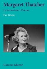 """Margaret Thatcher. La formazione e l'ascesa"" di Eva Garau"