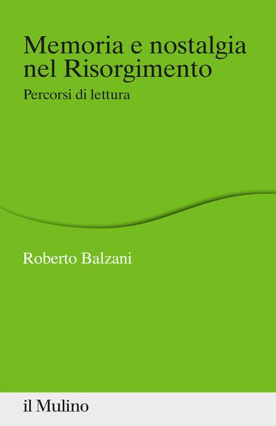 """""""Memoria e nostalgia nel Risorgimento. Percorsi di lettura"""" di Roberto Balzani"""