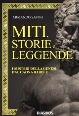 """""""Miti, storie e leggende. I misteri della genesi dal caos a Babele"""" di Armando Savini"""