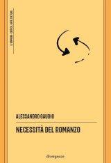 """""""Necessità del romanzo"""" di Alessandro Gaudio"""
