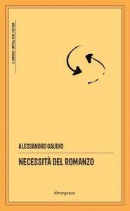 Necessità del romanzo, Alessandro Gaudio