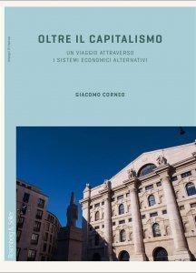 Oltre il capitalismo. Un viaggio attraverso i sistemi economici alternativi, Giacomo Corneo