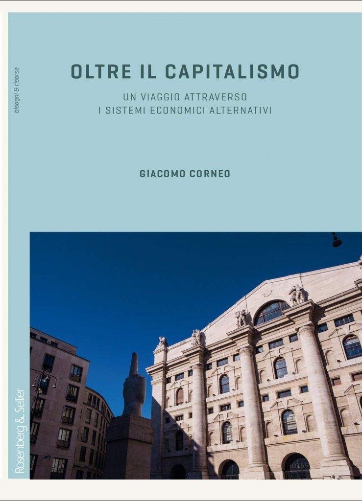 """""""Oltre il capitalismo. Un viaggio attraverso i sistemi economici alternativi"""" di Giacomo Corneo"""