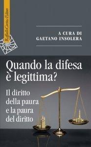 Quando la difesa è legittima? Il diritto della paura e la paura del diritto, Gaetano Insolera