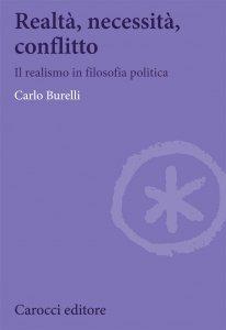 Realtà, necessità, conflitto. Il realismo in filosofia politica, Carlo Burelli