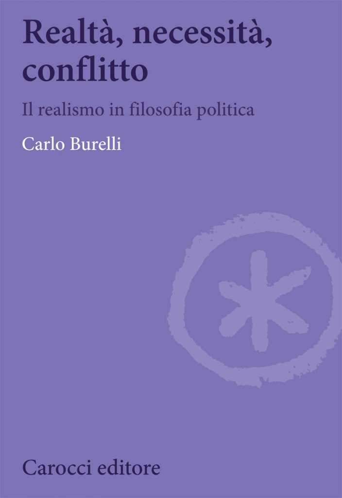 """""""Realtà, necessità, conflitto. Il realismo in filosofia politica"""" di Carlo Burelli"""