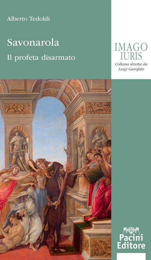 """""""Savonarola. Il profeta disarmato"""" di Alberto Tedoldi"""