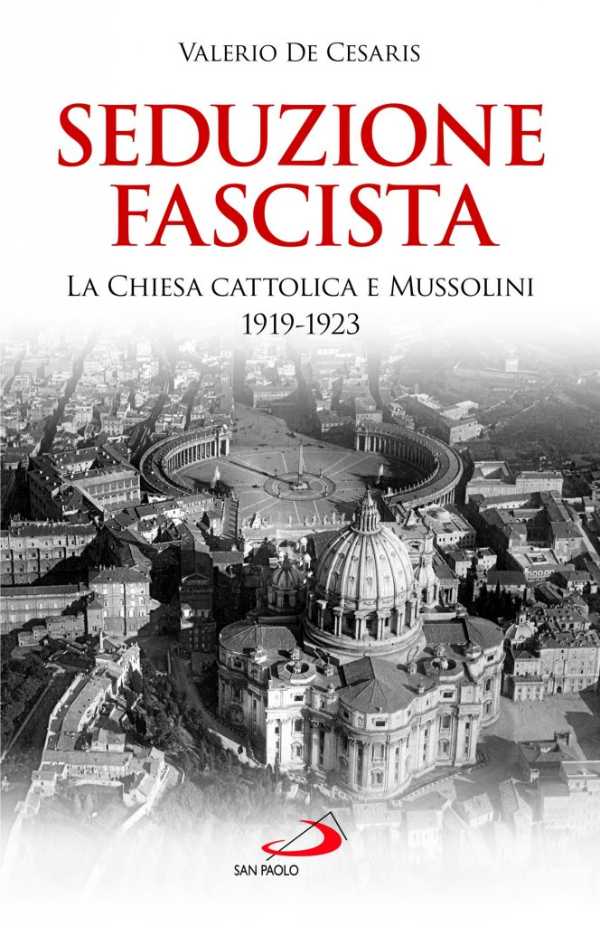"""Seduzione fascista. La Chiesa cattolica e Mussolini 1919-1923"" di Valerio De Cesaris"